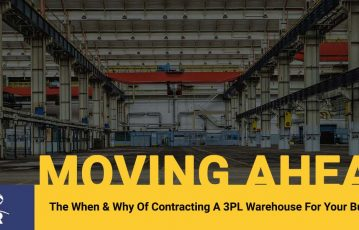 The When & Why Of Contracting A 3PL Warehouse For Your Business