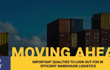 Important Qualities To Look Out For In Efficient Warehouse Logistics