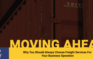 Why You Should Always Choose Freight Services For Your Business Operation