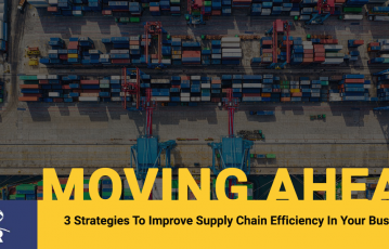 3 Strategies To Improve Supply Chain Efficiency In Your Business